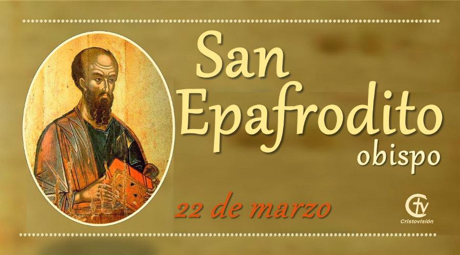 Hoy celebramos a San Epafrodito, Obispo